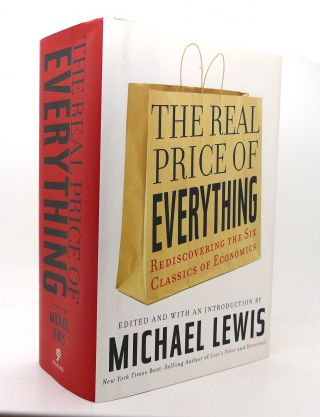 THE REAL PRICE OF EVERYTHING Rediscovering the Six Classics of Economics. Michael Lewis