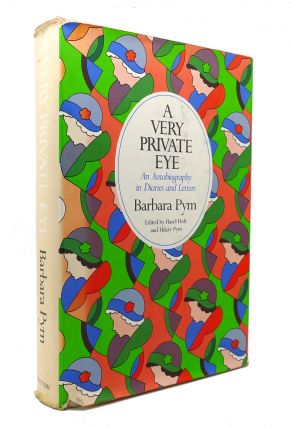A VERY PRIVATE EYE An Autobiography in Diaries and Letters. Barbara Pym, Hazel Holt, Hilary Pym