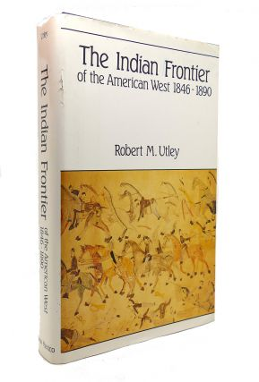 THE INDIAN FRONTIER OF THE AMERICAN WEST, 1846-1890. Robert M. Utley