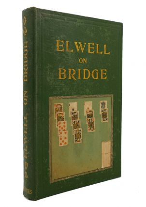 BRIDGE: ITS PRINCIPLES AND RULES OF PLAY. J. B. Elwell