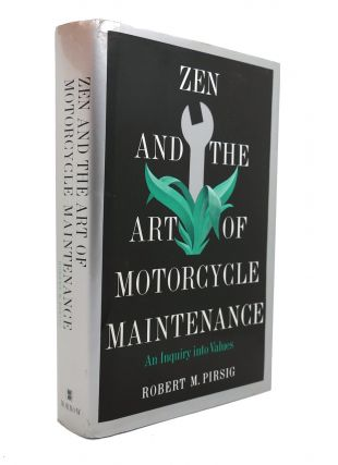 ZEN AND THE ART OF MOTORCYCLE MAINTENANCE An Inquiry Into Values. Robert M. Pirsig