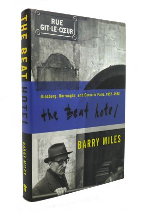 THE BEAT HOTEL Ginsberg, Burroughs, and Corso in Paris, 1958-1963. Barry Miles