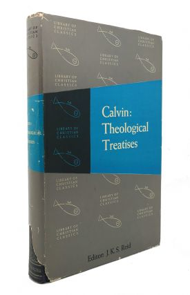 CALVIN: THEOLOGICAL TREATISES The Library of Christian Classics. J. K. S. Reid
