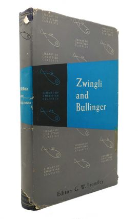 ZWINGLI AND BULLINGER The Library of Christian Classics. G. W. Bromiley