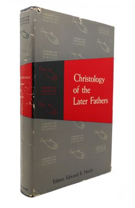 CHRISTOLOGY OF THE LATER FATHERS The Library of Christian Classics. Edward R. Hardy