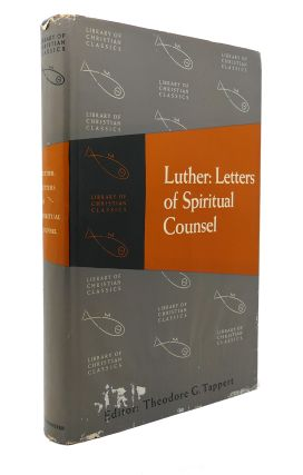 LUTHER: LETTERS OF SPIRITUAL COUNSEL The Library of Christian Classics. Theodore G. Tappert