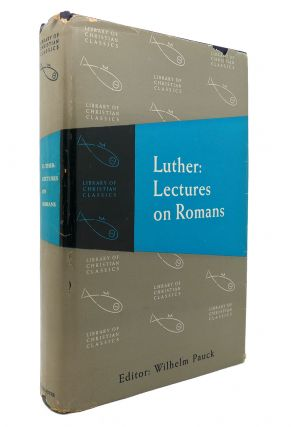 LUTHER: LECTURES ON ROMANS The Library of Christian Classics. Wilhelm Pauck