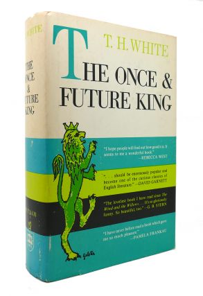 THE ONCE AND FUTURE KING. T. H. White