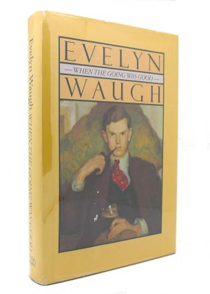 WHEN THE GOING WAS GOOD. Evelyn Waugh