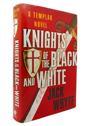 KNIGHTS OF THE BLACK AND WHITE. Jack Whyte