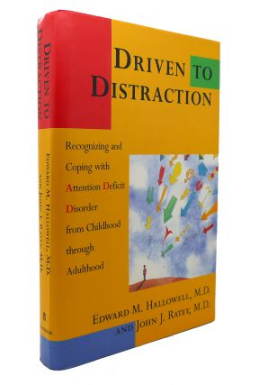 DRIVEN TO DISTRACTION Recognizing and Coping with Attention Deficit Disorder from Childhood...