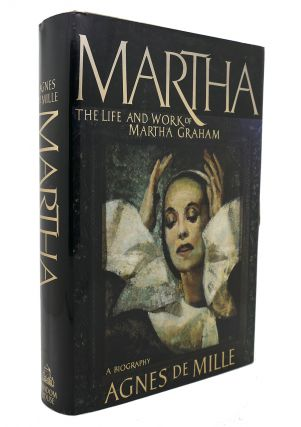 MARTHA The Life and Work of Martha Graham- a Biography. Agnes De Mille