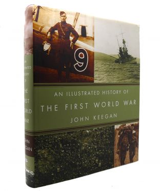 AN ILLUSTRATED HISTORY OF THE FIRST WORLD WAR. John Keegan