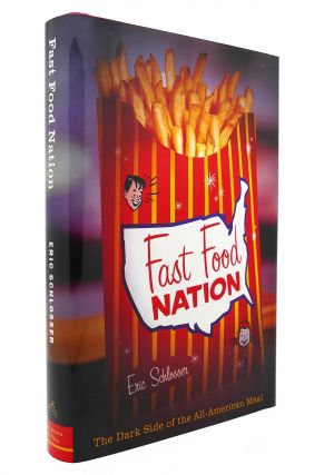 FAST FOOD NATION The Dark Side of the All-American Meal. Eric Schlosser