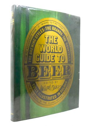 THE WORLD GUIDE TO BEER The Brewing Styles, the Brands, the Countries