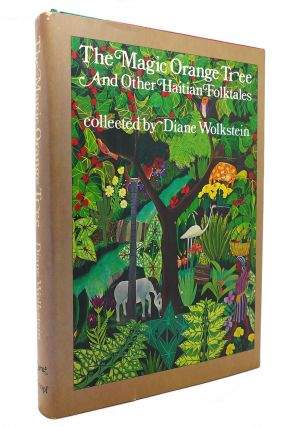 THE MAGIC ORANGE TREE, AND OTHER HAITIAN FOLKTALES. Diane Wolkstein