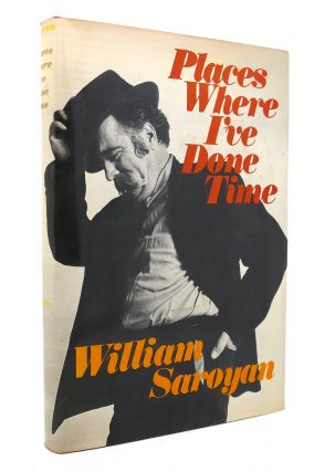 PLACES WHERE I'VE DONE TIME. William Saroyan