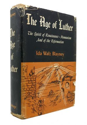 THE AGE OF LUTHER The Spirit of Renaissance-Humanism and the Reformation. Ida Walz Blayney