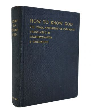HOW TO KNOW GOD. Christopher Isherwood Swami Prabhavananda