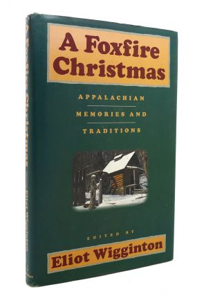 A FOXFIRE CHRISTMAS Appalachian Memories and Traditions. Eliot Wigginton