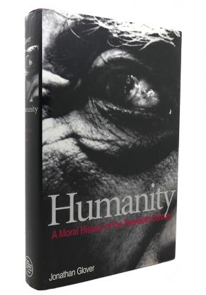HUMANITY A Moral History of the Twentieth Century. Jonathan Glover