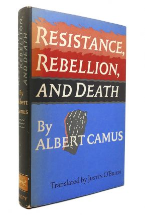 RESISTANCE, REBELLION, AND DEATH. Albert Camus