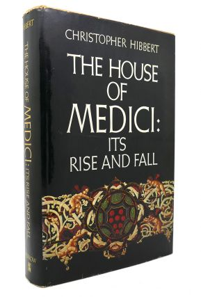 THE HOUSE OF MEDICI Its Rise and Fall. Christopher Hibbert