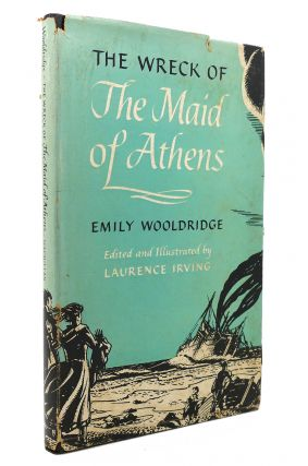 THE WRECK OF THE MAID OF ATHENS Being the Journal of Emily Wooldridge, 1869-1870. Emily Wooldridge