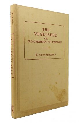 THE VEGETABLE OR FROM PRESIDENT TO POSTMAN. F. Scott Fitzgerald