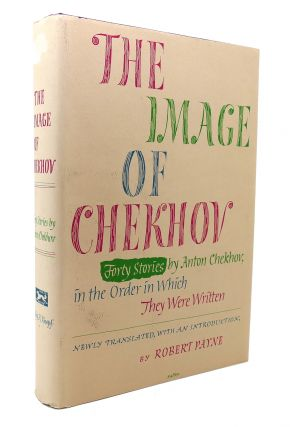 THE IMAGE OF CHEKHOV Forty Stories by Anton Chekhov; in the Order in Which They Were Written....