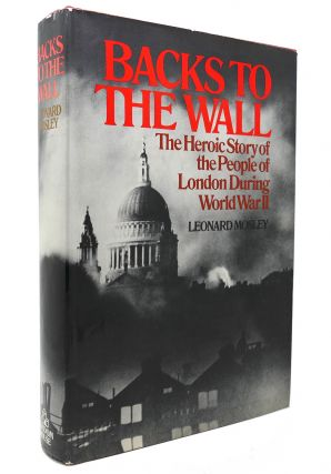 BACKS TO THE WALL London under Fire, 1939-45. Leonard Mosley