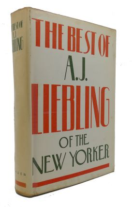 THE BEST OF A.J. LIEBLING OF THE NEW YORKER. A. J. Liebling William Cole