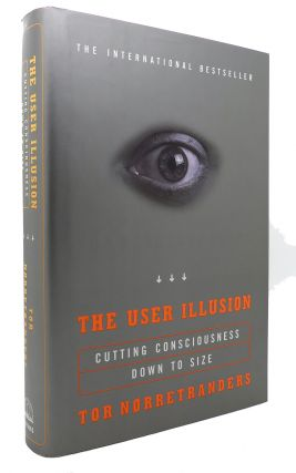 THE USER ILLUSION Cutting Consciousness Down to Size