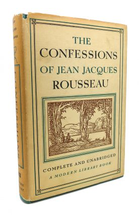 THE CONFESSIONS OF JEAN JACQUES ROUSSEAU Modern Library # 243. Jean Jacques Rousseau