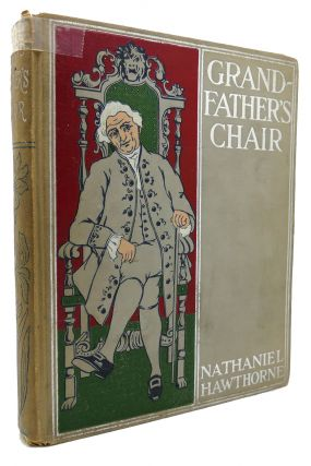 GRANDFATHER'S CHAIR A History for Youth. Nathaniel Hawthorne