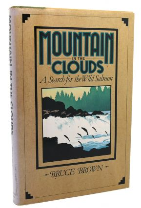 MOUNTAIN IN THE CLOUDS A Search for the Wild Salmon. Bruce Brown