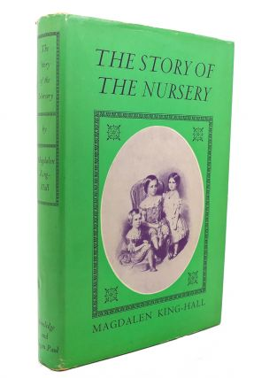 THE STORY OF THE NURSERY. Magdalen King-Hall