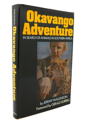 OKAVANGO ADVENTURE; IN SEARCH OF ANIMALS IN SOUTHERN AFRICA. Jeremy Mallinson