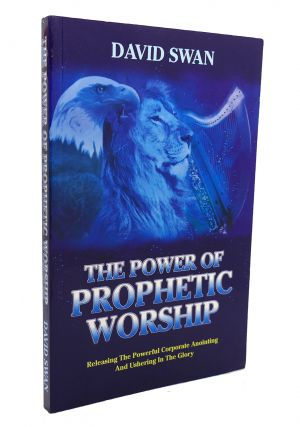 THE POWER OF PROPHETIC WORSHIP. David Swan
