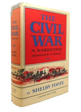 THE CIVIL WAR A Narrative, Vol. II: Fredericksburg to Meridian. Shelby Foote