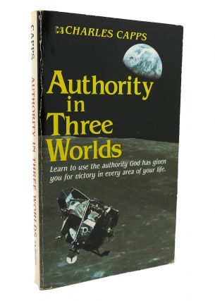 AUTHORITY IN THREE WORLDS. Charles Capps