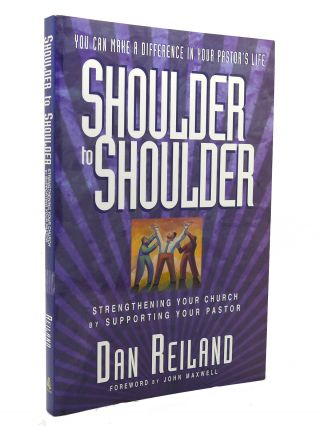 SHOULDER TO SHOULDER STRENGTHENING YOUR CHURCH BY SUPPORTING YOUR PASTOR. Dan Reiland
