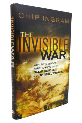 THE INVISIBLE WAR What Every Believer Needs to Know about Satan, Demons, and Spiritual Warfare....