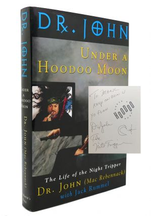 UNDER A HOODOO MOON SIGNED the Life of Dr. John the Night Tripper. Dr. John, Jack Rummel