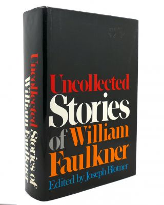 UNCOLLECTED STORIES OF WILLIAM FAULKNER. William Faulkner, Joseph Blotner