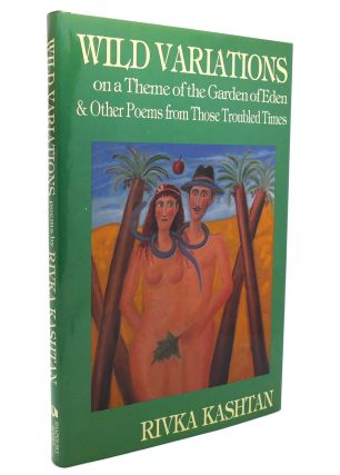 WILD VARIATIONS ON A THEME OF THE GARDEN OF EDEN AND OTHER POEMS FROM THOSE TROUBLED TIMES. Rivka...