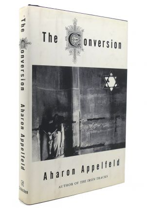 THE CONVERSION A Novel. Aharon Appelfeld