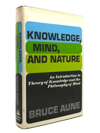 KNOWLEDGE, MIND, AND NATURE. Bruce Aune