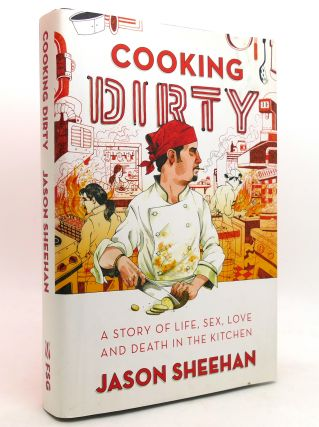 COOKING DIRTY A Story of Life, Sex, Love, and Death in the Kitchen