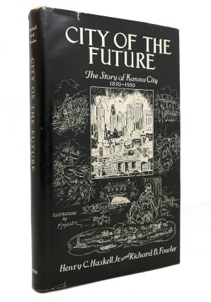 CITY OF THE FUTURE The Story of Kansas City 1850-1950